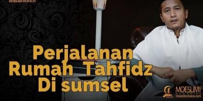 Perjalanan Rumah Tahfidz Di sumsel