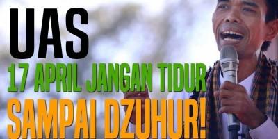 UAS: 17 April Jangan Tidur Sampai Dzuhur!