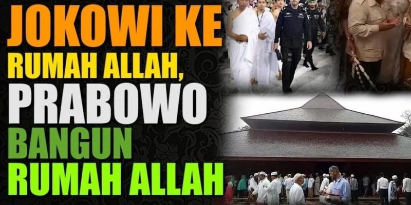 JOKOWI KE RUMAH ALLAH, PRABOWO BANGUN RUMAH ALLAH