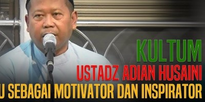 USTADZ ADIAN HUSAINI: GURU SEBAGAI MOTIVATOR DAN INSPIRATOR