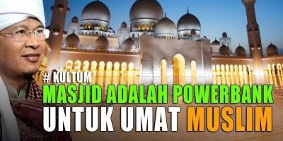 MASJID ADALAH POWERBANK UNTUK UMAT MUSLIM