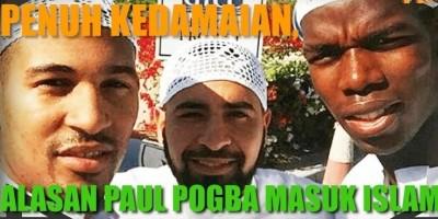 PENUH KEDAMAIAN, ALASAN PAUL POGBA MASUK ISLAM