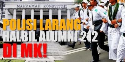 POLISI LARANG HALBIL ALUMNI 212 DI MK!