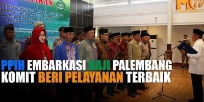 PPIH Embarkasi Haji Palembang Komit Beri Pelayanan Terbaik