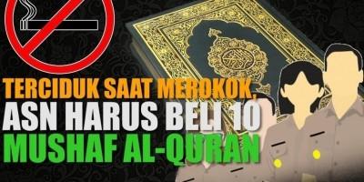 TERCIDUK SAAT MEROKOK, ASN HARUS BELI 10 MUSHAF AL-QURAN