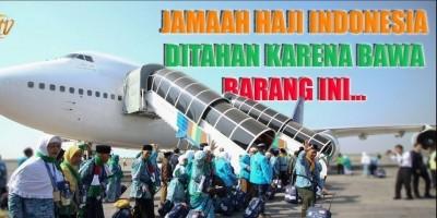 JAMAAH HAJI INDONESIA DITAHAN KARENA BAWA BARANG INI