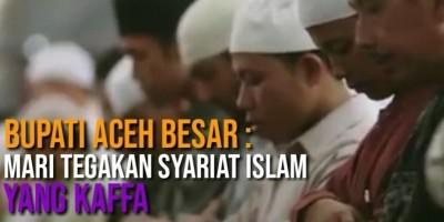 BUPATI ACEH BESAR : MARI TEGAKAN SYARIAT ISLAM YANG KAFFA