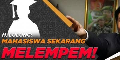 H. LULUNG: MAHASISWA SEKARANG MELEMPEM!