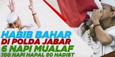 HABIB BAHAR DI POLDA JABAR: 6 NAPI MUALAF DAN 100 NAPI HAPAL 80 HADIST