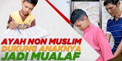 AYAH NON MUSLIM DUKUNG ANAKNYA JADI MUALAF