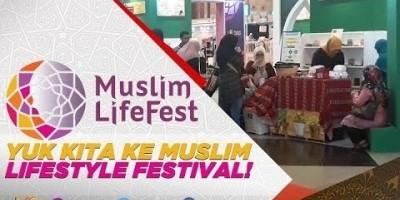 YUK KITA KE MUSLIM LIFESTYLE FESTIVAL!