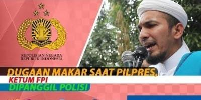 DUGAAN MAKAR SAAT PILPRES, KETUM FPI DIPANGGIL POLISI