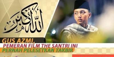 GUS AZMI, PEMERAN FILM THE SANTRI INI PERNAH PELESETKAN TAKBIR