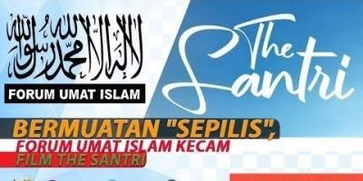 BERMUATAN 'SEPILIS', FORUM UMAT ISLAM KECAM FILM THE SANTRI