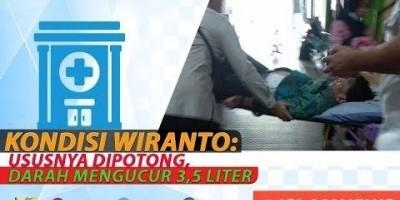 KONDISI WIRANTO: USUSNYA DIPOTONG, DARAH MENGUCUR 3,5 LITER