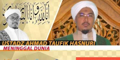 [BREAKING NEWS] USTADZ AHMAD TAUFIK HASNURI MENINGGAL DUNIA
