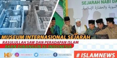 MUSEUM INTERNASIONAL SEJARAH RASULULLAH SAW DAN PERADAPAN ISLAM AKAN JADI PELENGKAP IKON DI JAKARTA