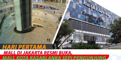 Hari Pertama Mall Di Jakarta Resmi Buka, Mall Kota Kasablanka Sepi Pengunjung