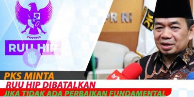 PKS Minta RUU HIP Dibatalkan Jika Tidak Ada Perbaikan Fundamental