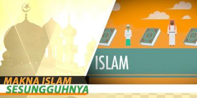 Makna Islam Sesungguhnya