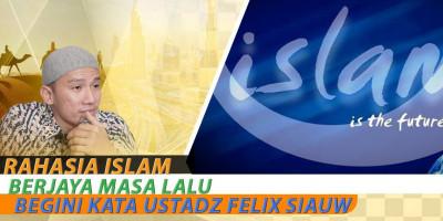 Rahasia Islam Berjaya Masa Lalu, Begini Kata Ustadz Felix Siauw