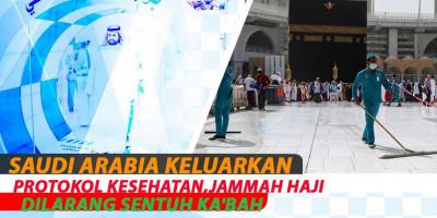 Saudi Arabia Keluarkan Protokol Kesehatan, Jammah Haji Dilarang Sentuh Ka\'bah