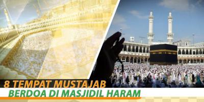8 Tempat Mustajab Berdoa Di Masjidil Haram