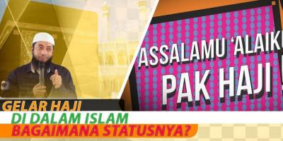 Gelar Haji Di Dalam Islam Bagaimana Statusnya?