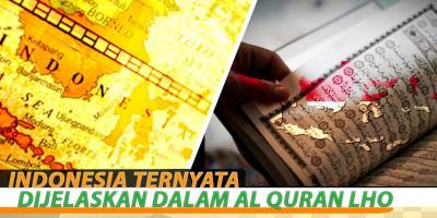 Indonesia Ternyata Dijelaskan Dalam Al Quran Lho