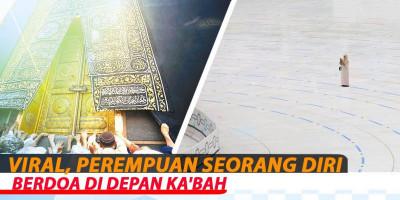 Viral, Perempuan Seorang Diri Berdoa Di Depan Ka'bah