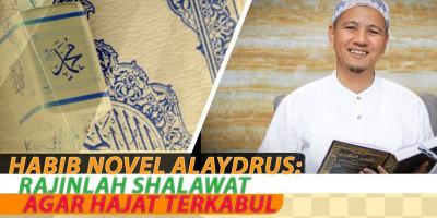 Habib Novel Alaydrus: Rajinlah Shalawat Agar Hajat Terkabul
