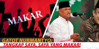 Gatot Nurmantyo: Tangkap Saya, Saya Yang Makar!