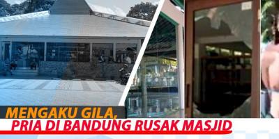 Mengaku Gila, Pria Di Bandung Rusak Masjid