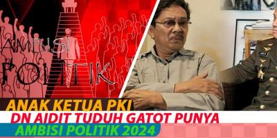 Anak Ketua PKI DN Aidit Tuduh Gatot Punya Ambisi Politik 2024