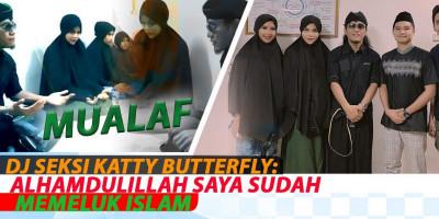 DJ SEKSI KATTY BUTTERFLY :  ALHAMDULILLAH SAYA SUDAH MEMELUK ISLAM