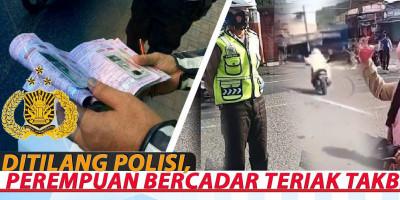 DITILANG POLISI, PEREMPUAN BERCADAR TERIAK TAKBIR