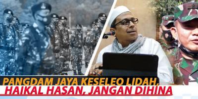 PANGDAM JAYA KESELEO LIDAH, HAIKAL HASAN, JANGAN DIHINA