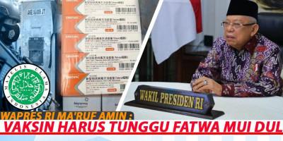 Wapres RI Ma'ruf Amin: VAKSIN HARUS TUNGGU FATWA MUI DULU