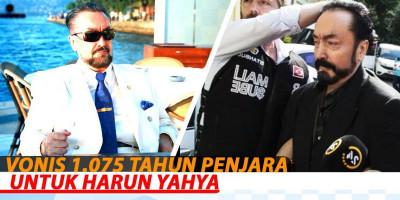 Vonis 1.075 tahun penjara Untuk Harun Yahya