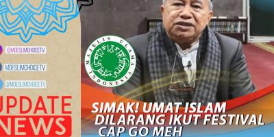 SIMAK! UMAT ISLAM DILARANG IKUT FESTIVAL CAP GO MEH