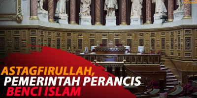ASTAGFIRULLAH, PEMERINTAH PERANCIS BENCI ISLAM