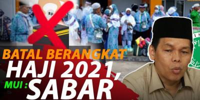 BATAL BERANGKAT HAJI 2021, MUI: SABAR