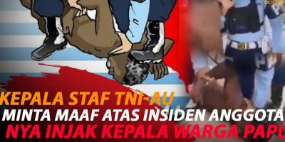 VIRAL ANGGOTA INJAK KEPALA WARGA PAPUA, TNI-AU MINTA MAAF