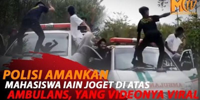 VIRAL VIDEO MAHASISWA IAIN JOGET DI ATAS AMBULANS